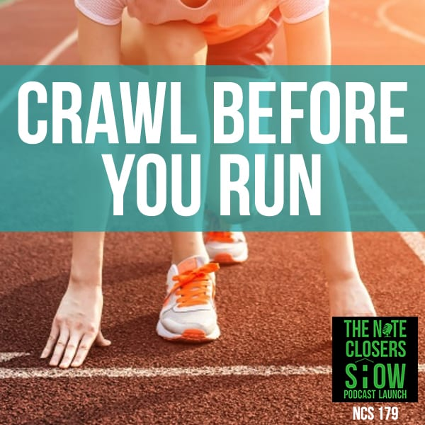 NCS 179 | Crawl Before You Run