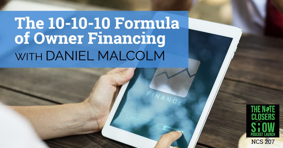 EP 207 - The 10-10-10 Formula of Owner Financing with Daniel Malcolm