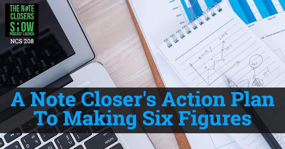 EP 208 -A Note Closer's Action Plan To Making Six Figures