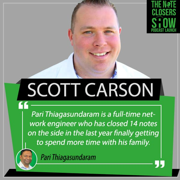 Scott Carson, The Note Closers Show, The Rental Business Exit To The Note Business, Pari Thiagasundaram