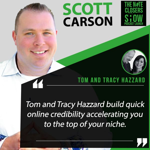 Scott Carson, The Note Closers Show, Podcast Tactics For Building Credibility, Tom and Tracy Hazzard