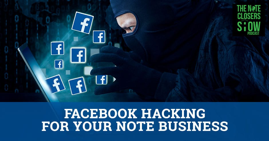 EP 301 - Facebook Hacking For Your Note Business