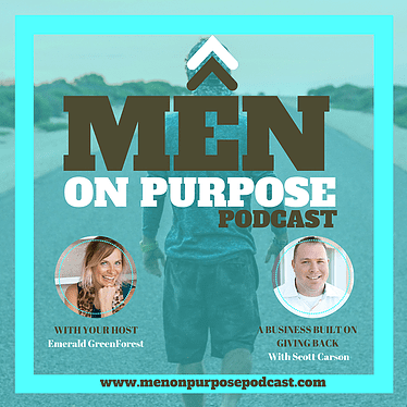The Value Prop for Investing with Heart – Scott invited on Men on Purpose