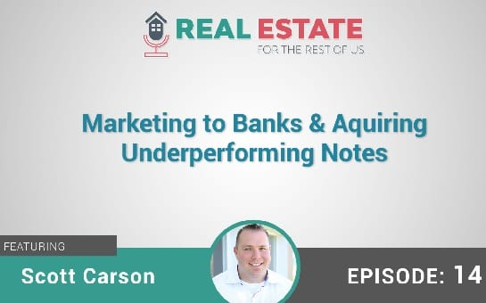 Marketing to Banks and Aquiring Underperforming Notes with Scott Carson
